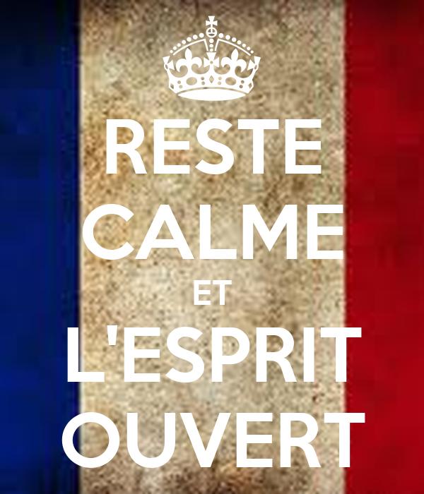RESTE CALME ET L'ESPRIT OUVERT