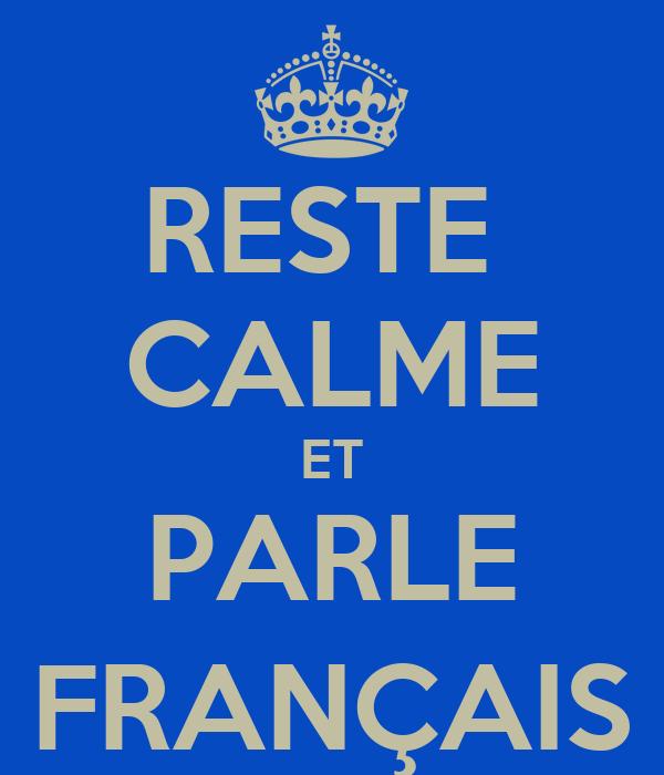 RESTE  CALME ET PARLE FRANÇAIS