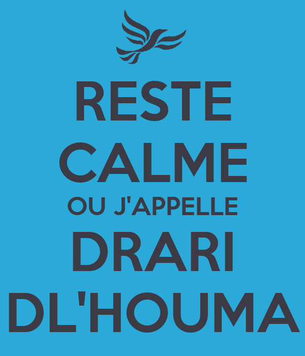 RESTE CALME OU J'APPELLE DRARI DL'HOUMA