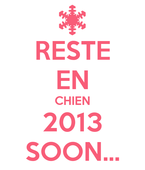 RESTE EN CHIEN 2013 SOON...