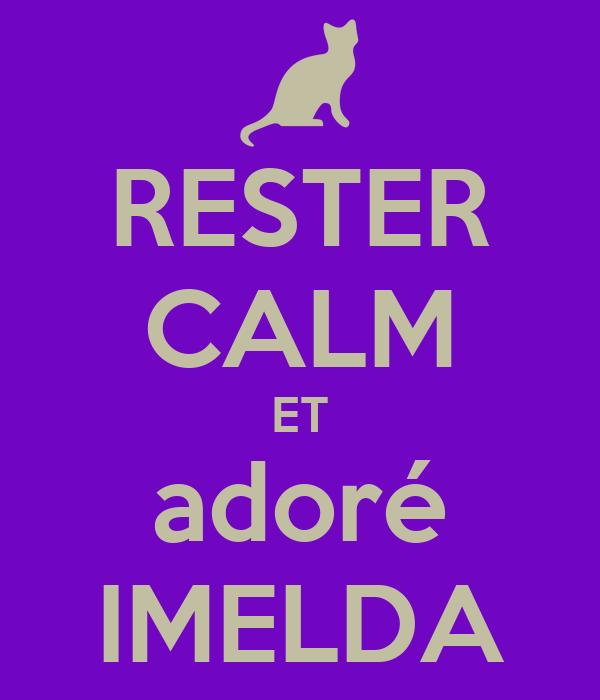 RESTER CALM ET adoré IMELDA