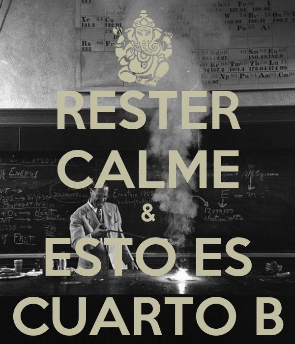 RESTER CALME & ESTO ES CUARTO B