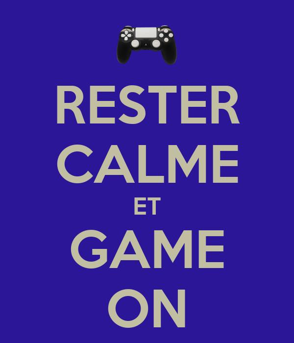 RESTER CALME ET GAME ON