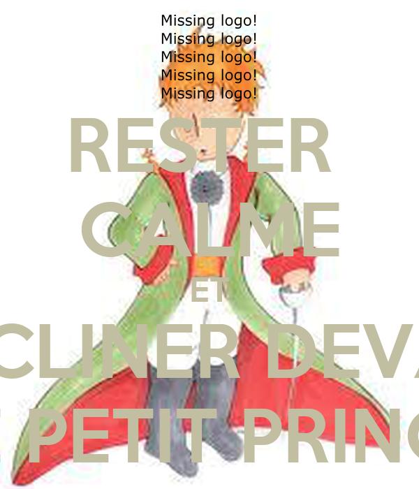 RESTER  CALME ET S'INCLINER DEVANT LE PETIT PRINCE