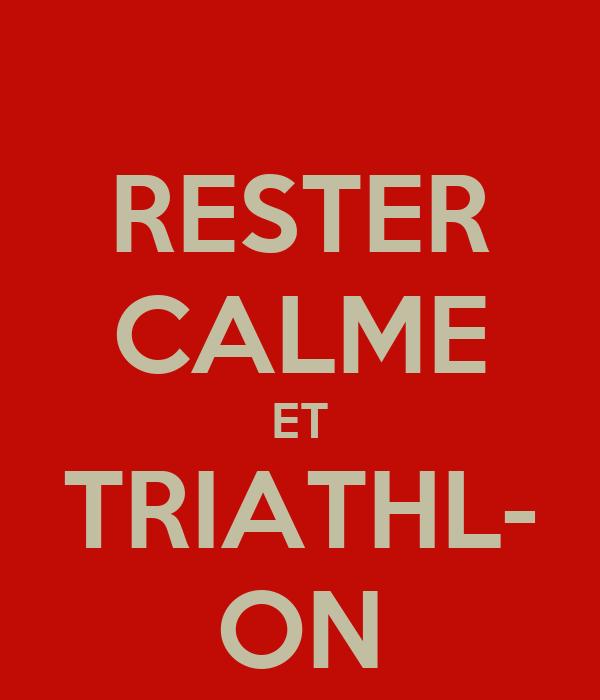 RESTER CALME ET TRIATHL- ON