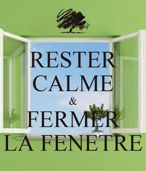 RESTER CALME & FERMER LA FENETRE