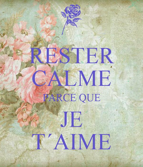 RESTER CALME PARCE QUE JE T´AIME