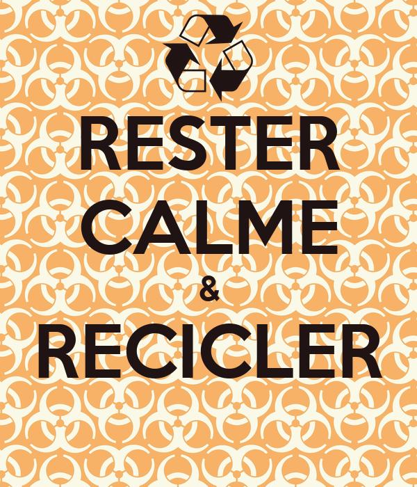 RESTER CALME & RECICLER