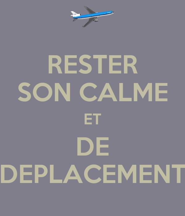 RESTER SON CALME ET DE DEPLACEMENT