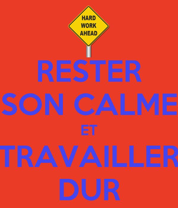 RESTER SON CALME ET TRAVAILLER DUR