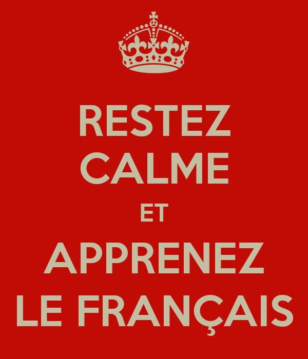 RESTEZ CALME ET APPRENEZ LE FRANÇAIS
