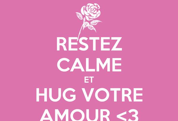 RESTEZ CALME ET HUG VOTRE AMOUR <3