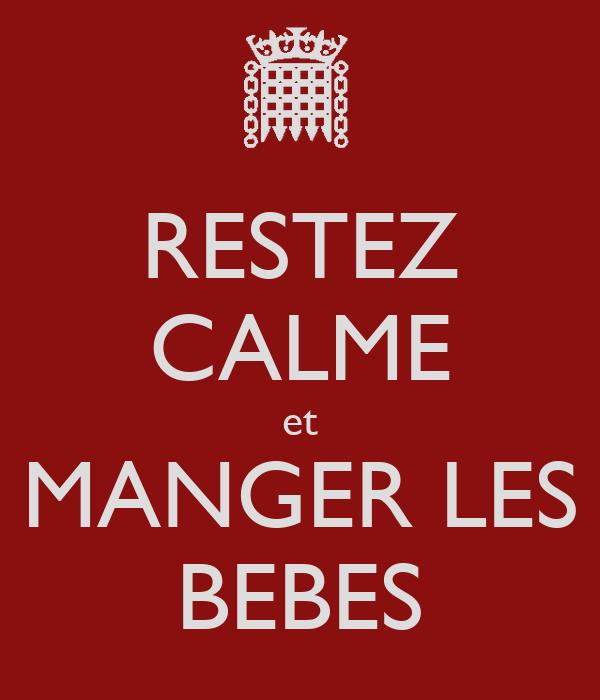 RESTEZ CALME et MANGER LES BEBES