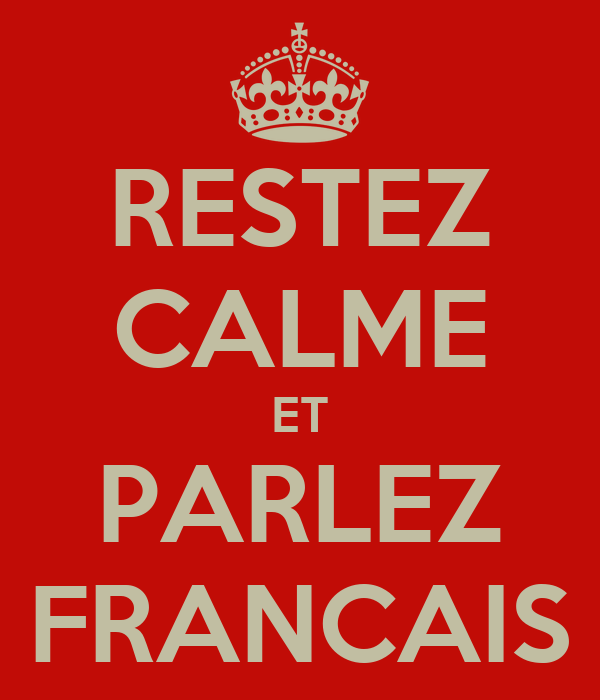RESTEZ CALME ET PARLEZ FRANCAIS