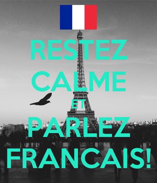 RESTEZ CALME ET PARLEZ FRANCAIS!