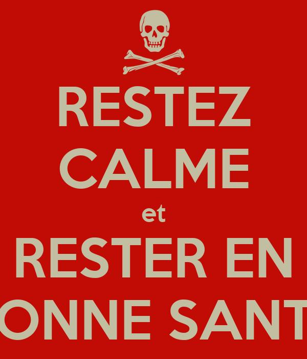 RESTEZ CALME et RESTER EN BONNE SANTE