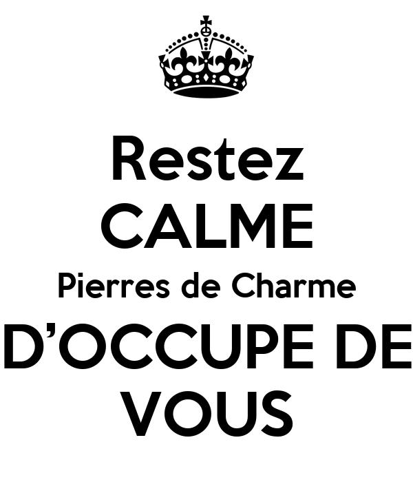 Restez CALME Pierres de Charme D'OCCUPE DE VOUS