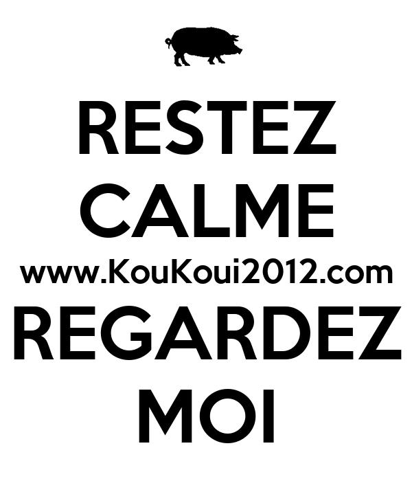 RESTEZ CALME www.KouKoui2012.com REGARDEZ MOI