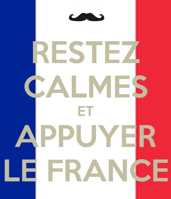 RESTEZ CALMES ET APPUYER LE FRANCE