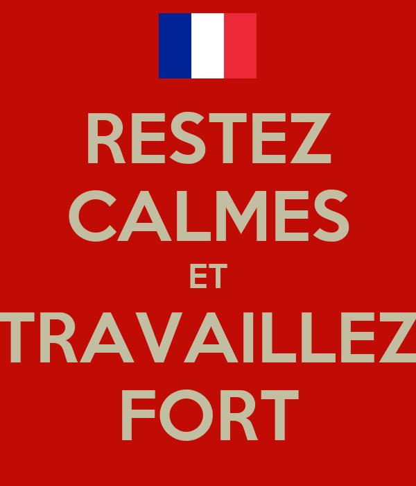 RESTEZ CALMES ET TRAVAILLEZ FORT