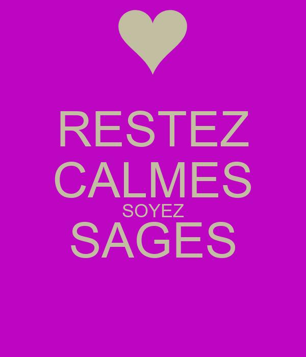 RESTEZ CALMES SOYEZ SAGES