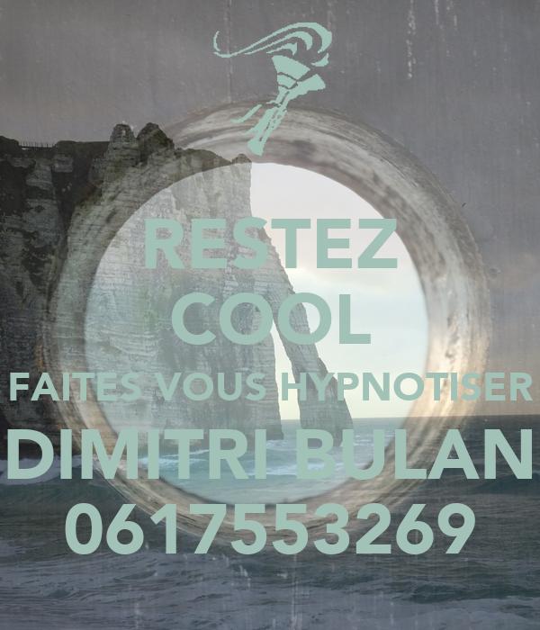 RESTEZ COOL FAITES VOUS HYPNOTISER DIMITRI BULAN 0617553269