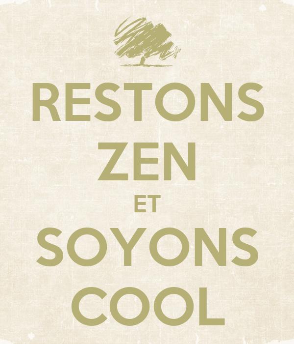 RESTONS ZEN ET SOYONS COOL