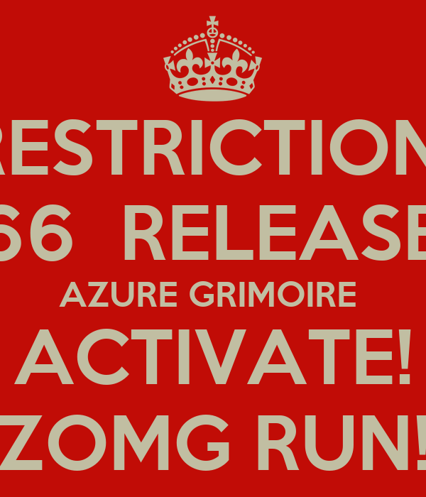 RESTRICTION  666  RELEASED AZURE GRIMOIRE  ACTIVATE! ZOMG RUN!