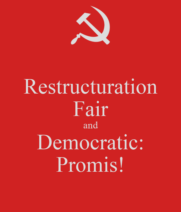 Restructuration Fair and Democratic: Promis!