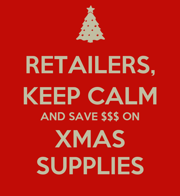 RETAILERS, KEEP CALM AND SAVE $$$ ON XMAS SUPPLIES