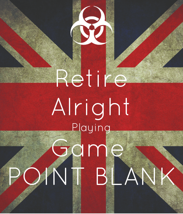 Retire Alright Playing Game  POINT BLANK