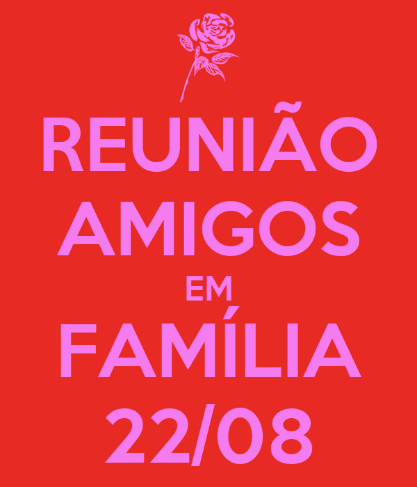 REUNIÃO AMIGOS EM FAMÍLIA 22/08