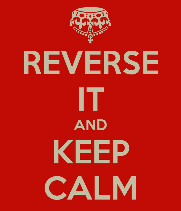REVERSE IT AND KEEP CALM