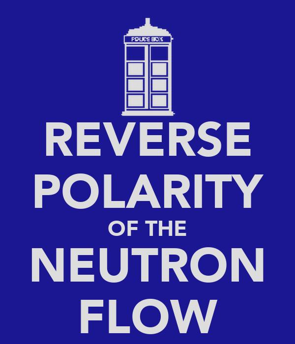 REVERSE POLARITY OF THE NEUTRON FLOW