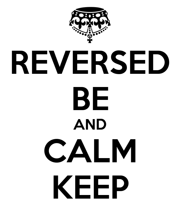 REVERSED BE AND CALM KEEP