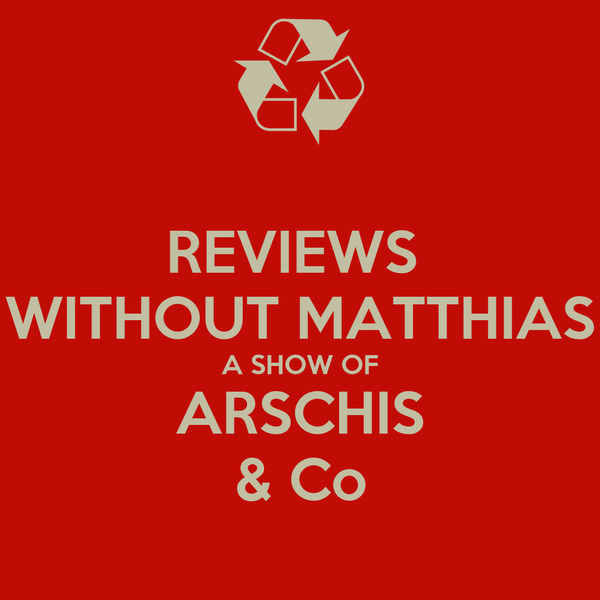 REVIEWS  WITHOUT MATTHIAS A SHOW OF ARSCHIS & Co