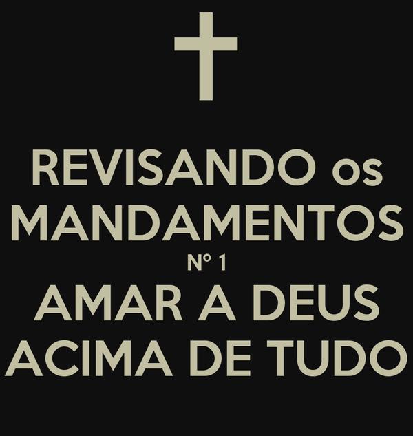 REVISANDO os MANDAMENTOS Nº 1 AMAR A DEUS ACIMA DE TUDO