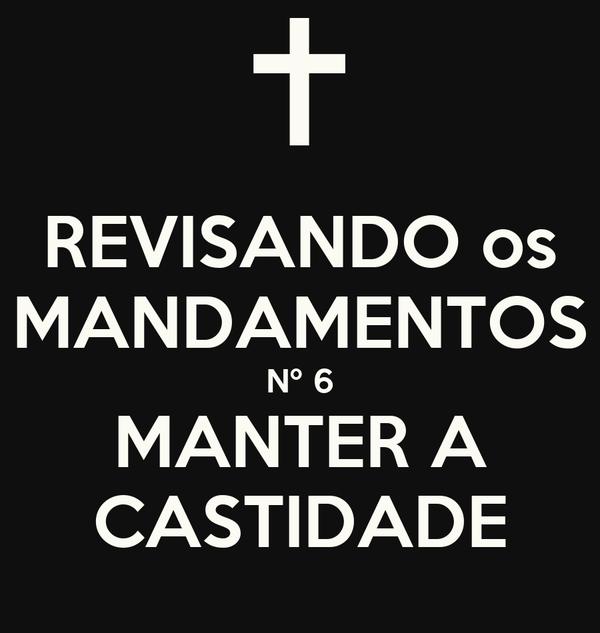 REVISANDO os MANDAMENTOS Nº 6 MANTER A CASTIDADE