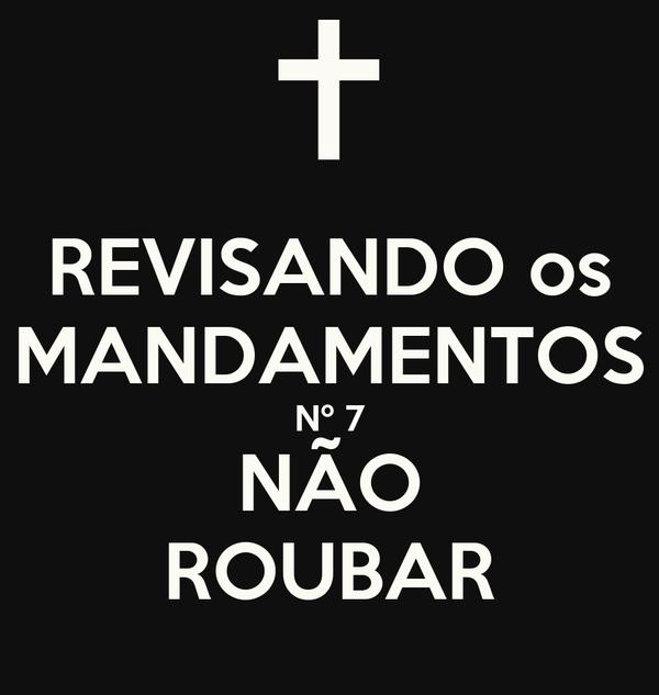 REVISANDO Os MANDAMENTOS N 7 NO ROUBAR
