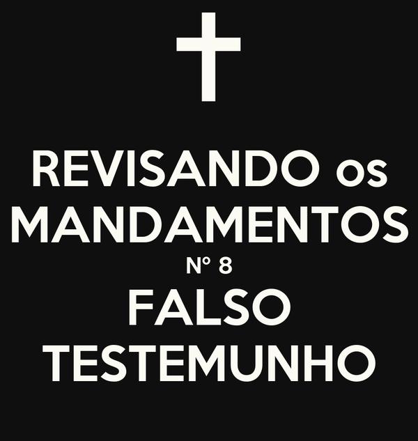 REVISANDO os MANDAMENTOS Nº 8 FALSO TESTEMUNHO