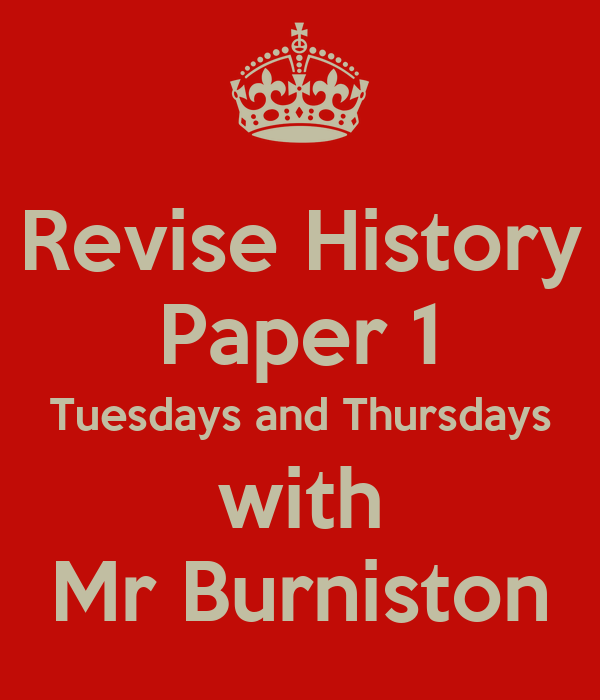 Revise History Paper 1 Tuesdays and Thursdays with Mr Burniston