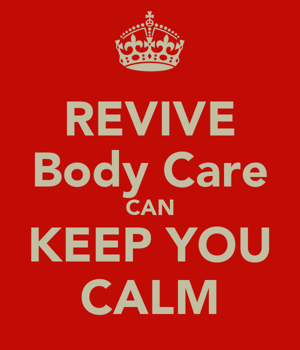 REVIVE Body Care CAN KEEP YOU CALM