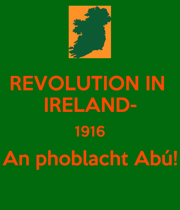 REVOLUTION IN  IRELAND- 1916 An phoblacht Abú!