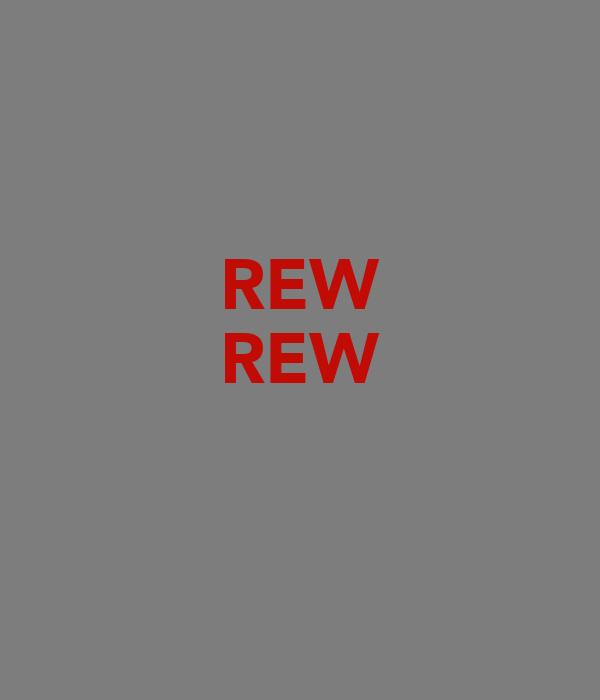 REW REW