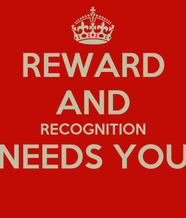 REWARD AND RECOGNITION NEEDS YOU