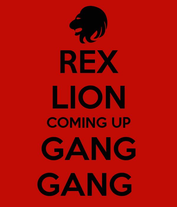 REX LION COMING UP GANG GANG