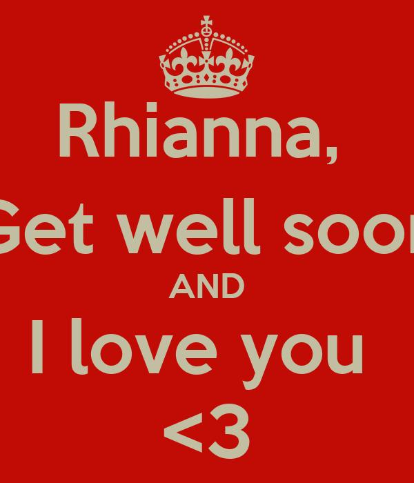 Rhianna,  Get well soon AND I love you  <3