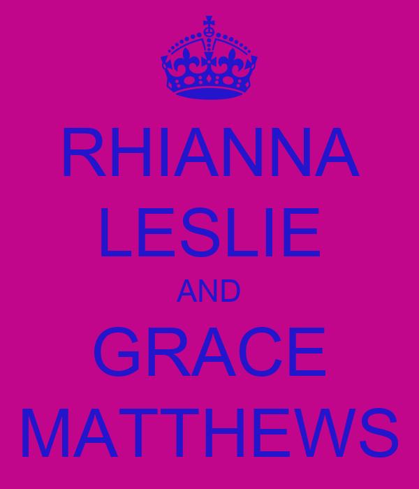 RHIANNA LESLIE AND GRACE MATTHEWS