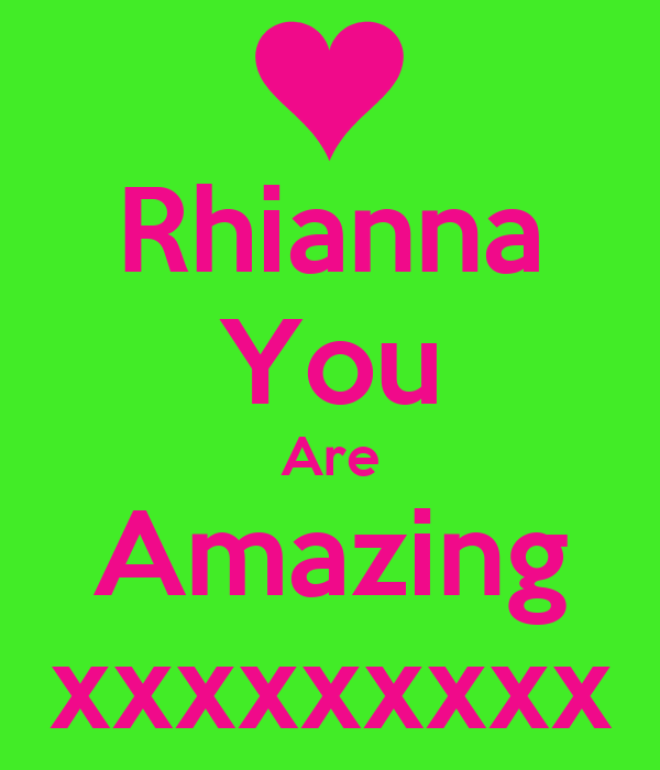 Rhianna You Are Amazing xxxxxxxxx