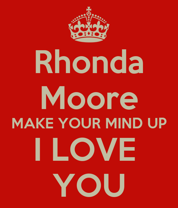Rhonda Moore MAKE YOUR MIND UP I LOVE  YOU